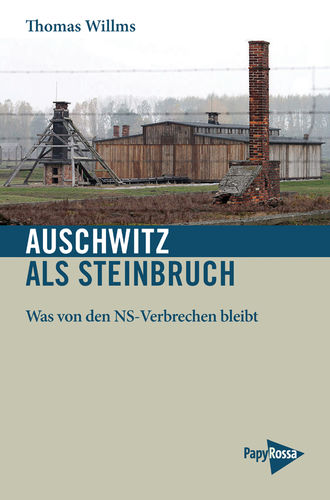 Willms, Thomas: Auschwitz als Steinbruch